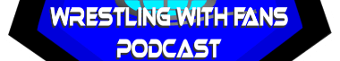 Wrestling with Fans Podcast